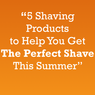 5 Shaving Products to help you get the perfect shave this summer